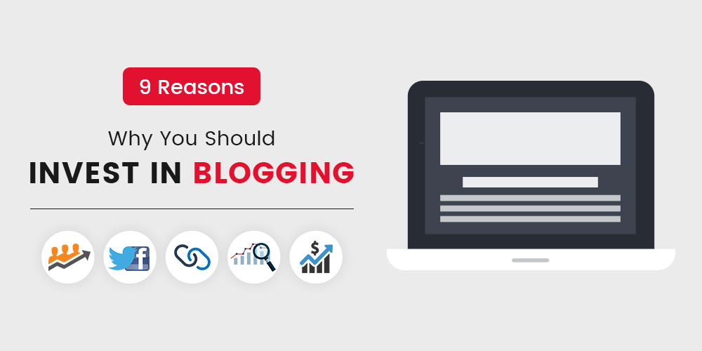 Why You Should Invest in Blogging? The Importance of Blogging