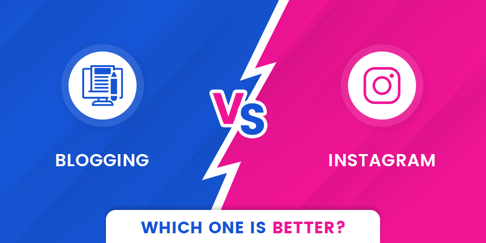Blogging vs Instagram: Which one is better?