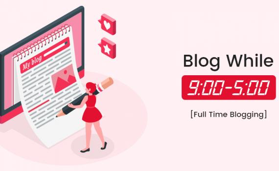 Blog While 9-5 [Full Time Blogging]