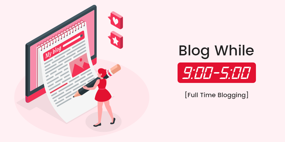 Blog While 9-5 [Full Time Blogging]